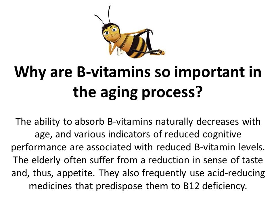Why are B-vitamins so important in the aging process? The ability to absorb B-vitamins naturally decreases with age, and various indicators of reduced