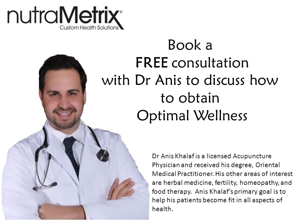 Book a FREE consultation with Dr Anis to discuss how to obtain Optimal Wellness Dr Anis Khalaf is a licensed Acupuncture Physician and received his degree, Oriental Medical Practitioner.