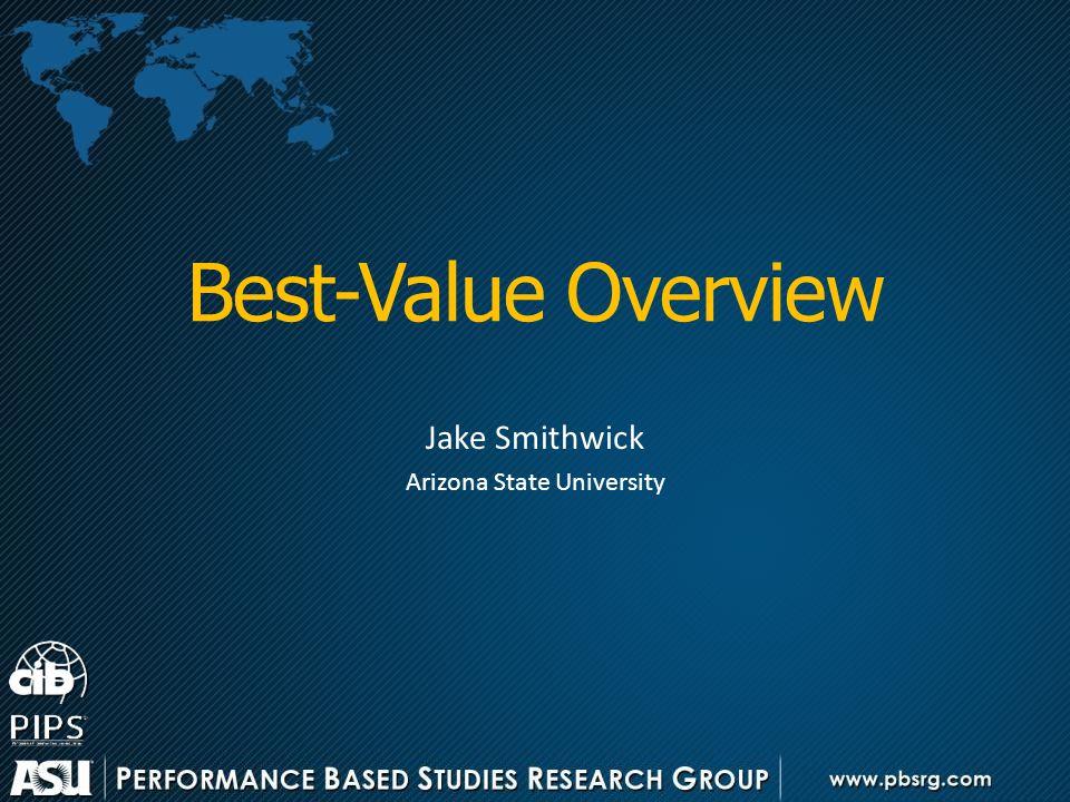 Best-Value Overview Jake Smithwick Arizona State University