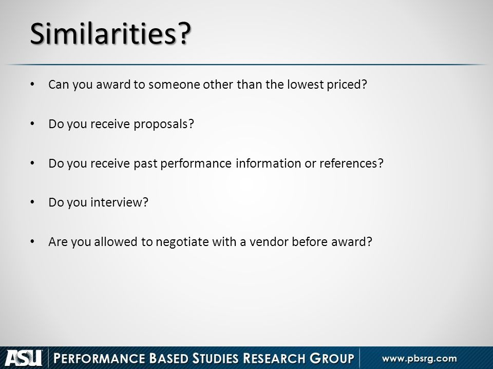 Similarities? Can you award to someone other than the lowest priced? Do you receive proposals? Do you receive past performance information or referenc