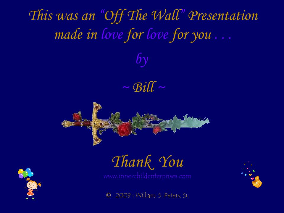 Thank You www.innerchildenterprises.com © 2 009 : William S.