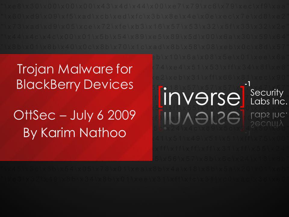 Trojan Malware for BlackBerry Devices OttSec – July 6 2009 By Karim Nathoo