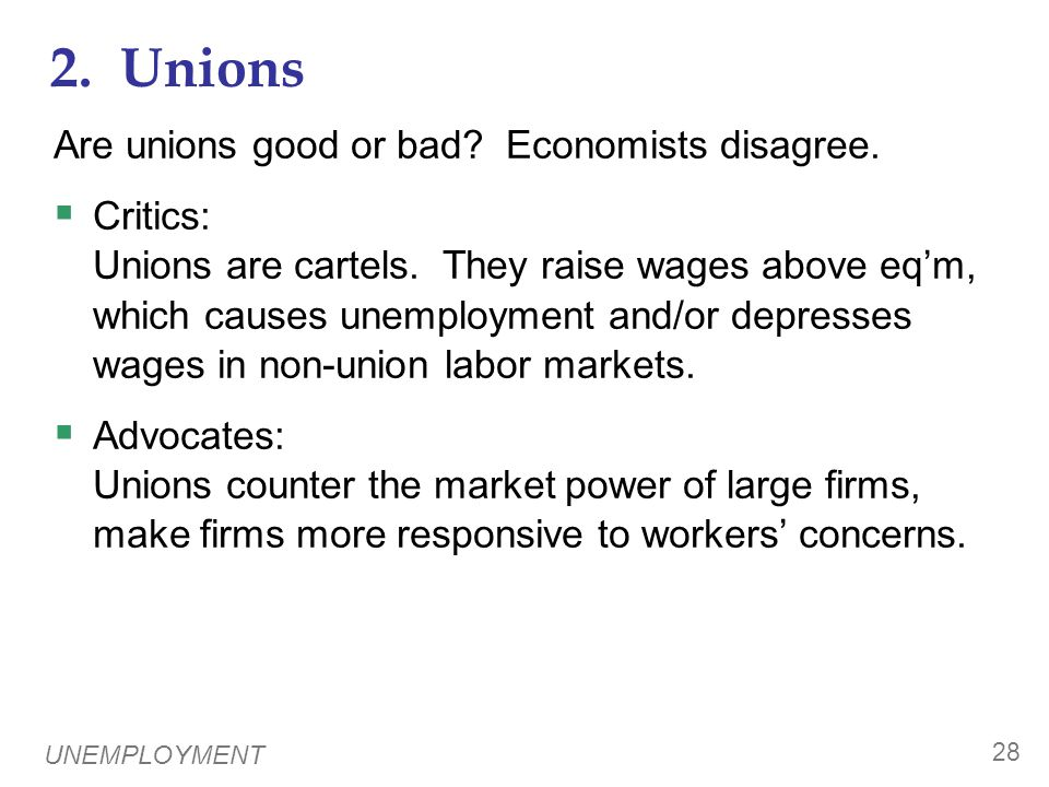 UNEMPLOYMENT 28 2. Unions Are unions good or bad.