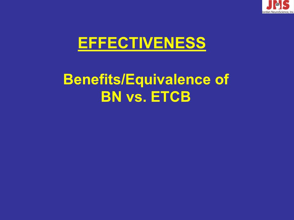 Benefits/Equivalence of BN vs. ETCB EFFECTIVENESS