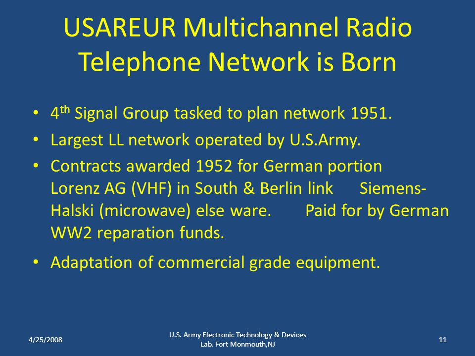 USAREUR Multichannel Radio Telephone Network is Born 4 th Signal Group tasked to plan network 1951. Largest LL network operated by U.S.Army. Contracts
