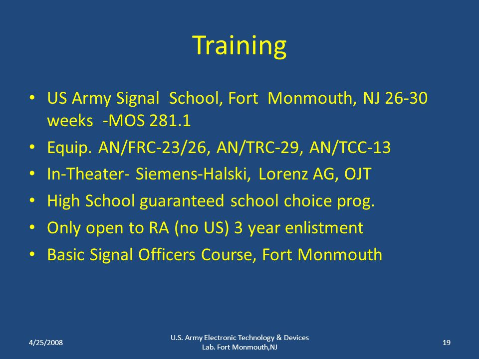 Training US Army Signal School, Fort Monmouth, NJ 26-30 weeks -MOS 281.1 Equip. AN/FRC-23/26, AN/TRC-29, AN/TCC-13 In-Theater- Siemens-Halski, Lorenz