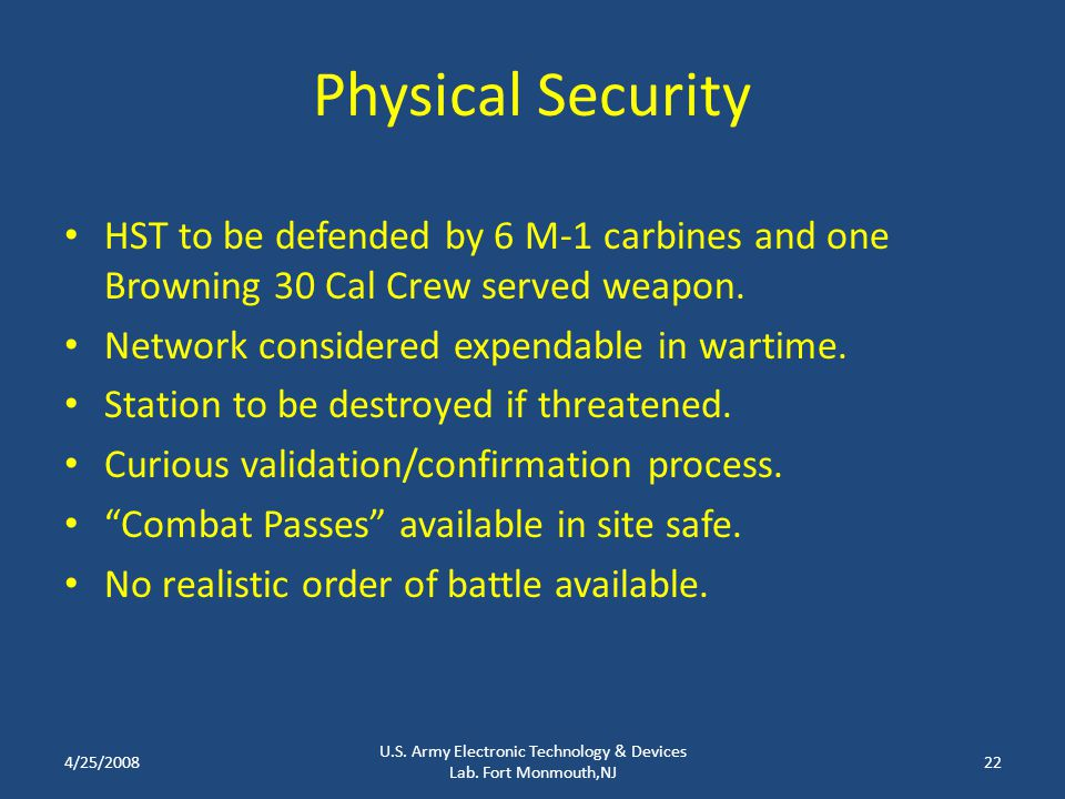 Physical Security HST to be defended by 6 M-1 carbines and one Browning 30 Cal Crew served weapon. Network considered expendable in wartime. Station t
