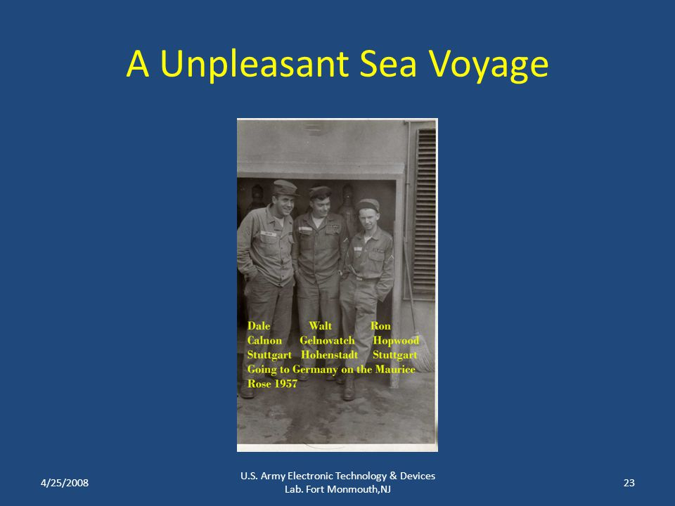 A Unpleasant Sea Voyage 4/25/2008 U.S. Army Electronic Technology & Devices Lab. Fort Monmouth,NJ 23
