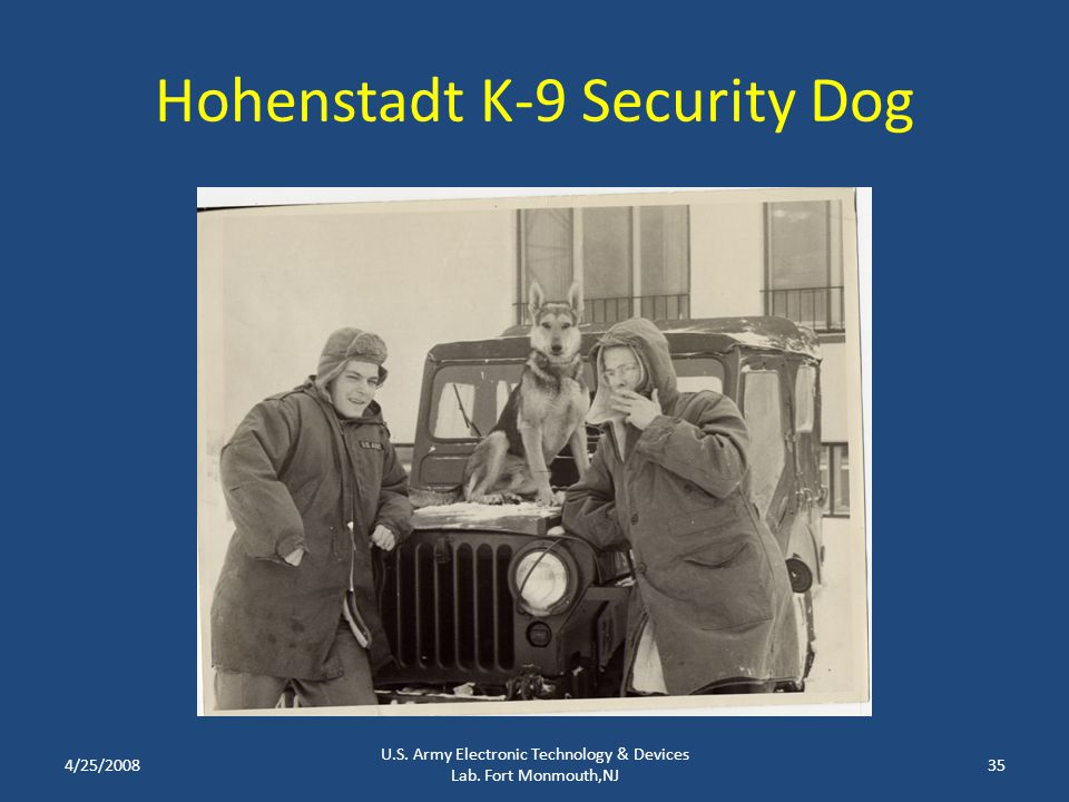 Hohenstadt K-9 Security Dog 4/25/200835 U.S. Army Electronic Technology & Devices Lab. Fort Monmouth,NJ