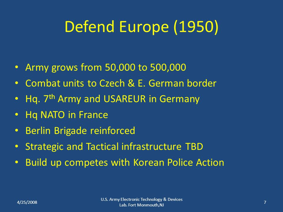 Defend Europe (1950) Army grows from 50,000 to 500,000 Combat units to Czech & E. German border Hq. 7 th Army and USAREUR in Germany Hq NATO in France