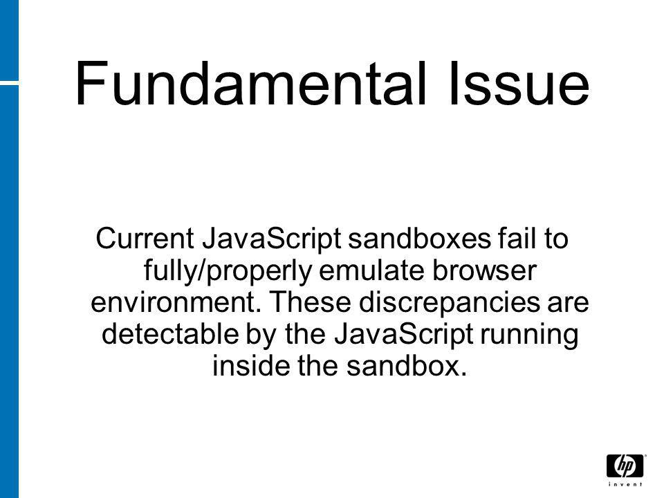 Fundamental Issue Current JavaScript sandboxes fail to fully/properly emulate browser environment.