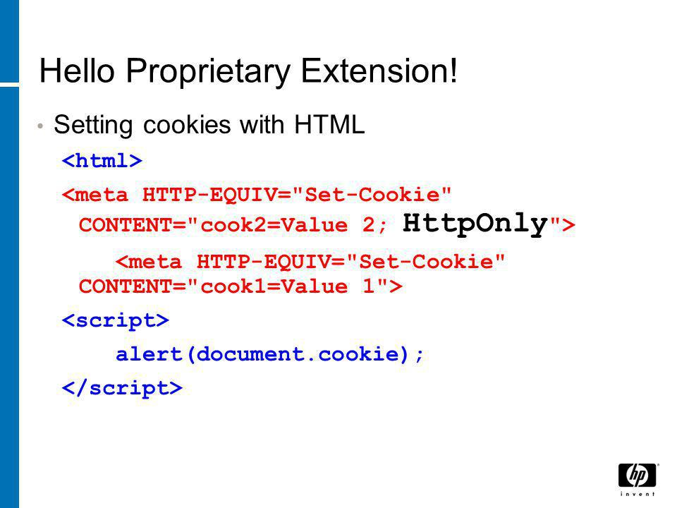 Hello Proprietary Extension! Setting cookies with HTML alert(document.cookie);