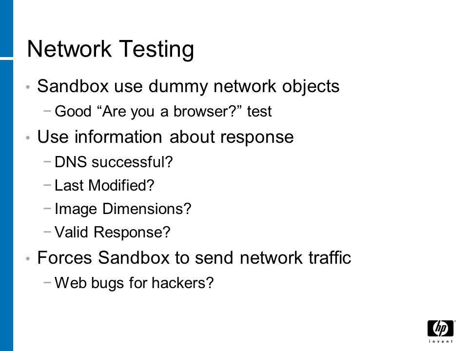 "Network Testing Sandbox use dummy network objects −Good ""Are you a browser?"" test Use information about response −DNS successful? −Last Modified? −Ima"