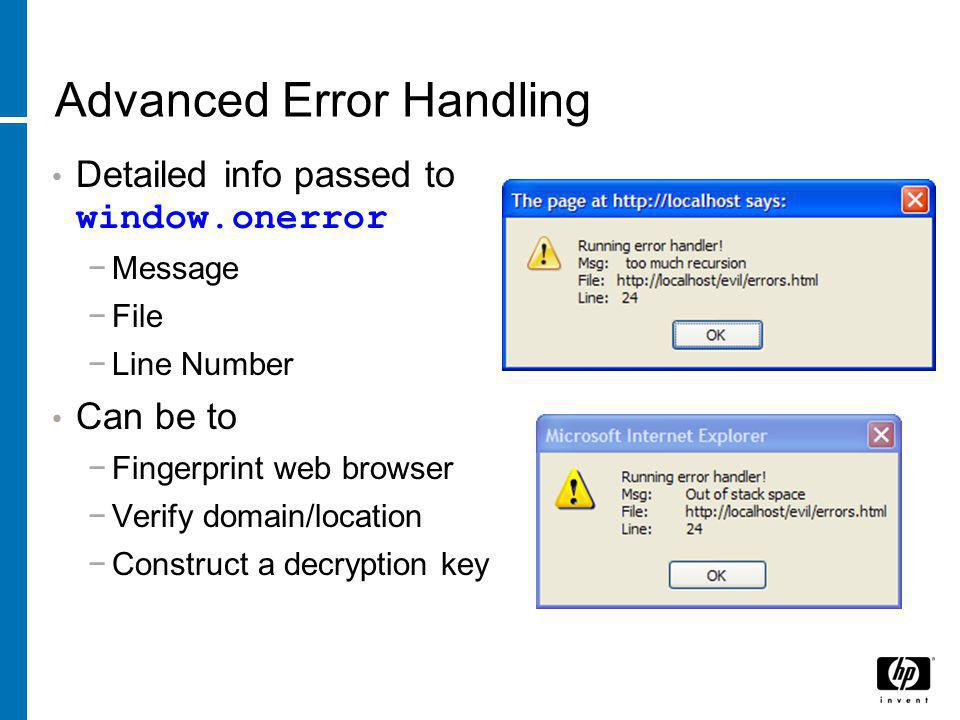 Advanced Error Handling Detailed info passed to window.onerror −Message −File −Line Number Can be to −Fingerprint web browser −Verify domain/location −Construct a decryption key