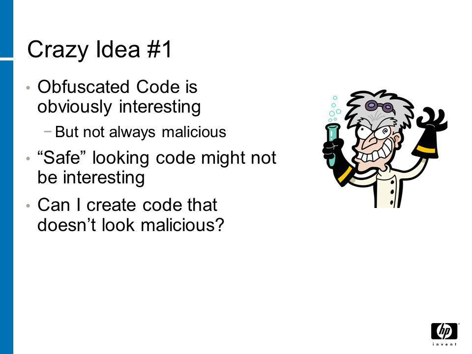 "Crazy Idea #1 Obfuscated Code is obviously interesting −But not always malicious ""Safe"" looking code might not be interesting Can I create code that d"