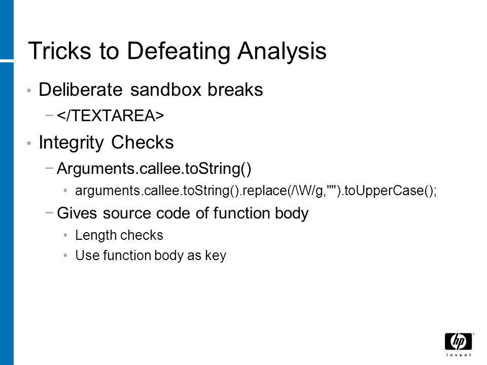 Tricks to Defeating Analysis Deliberate sandbox breaks − Integrity Checks −Arguments.callee.toString() arguments.callee.toString().replace(/\W/g,