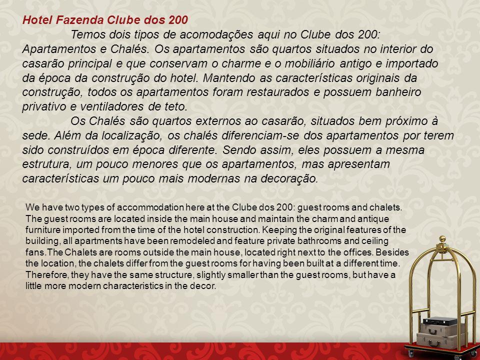 Hotel Fazenda Clube dos 200 Temos dois tipos de acomodações aqui no Clube dos 200: Apartamentos e Chalés.