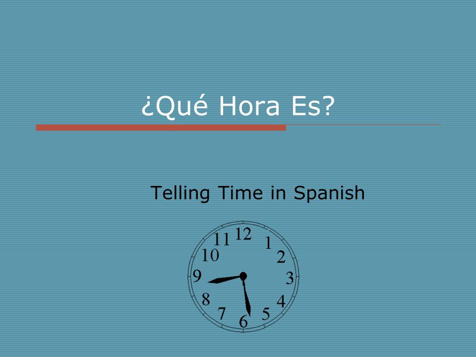 ¿Qué Hora Es? Telling Time in Spanish