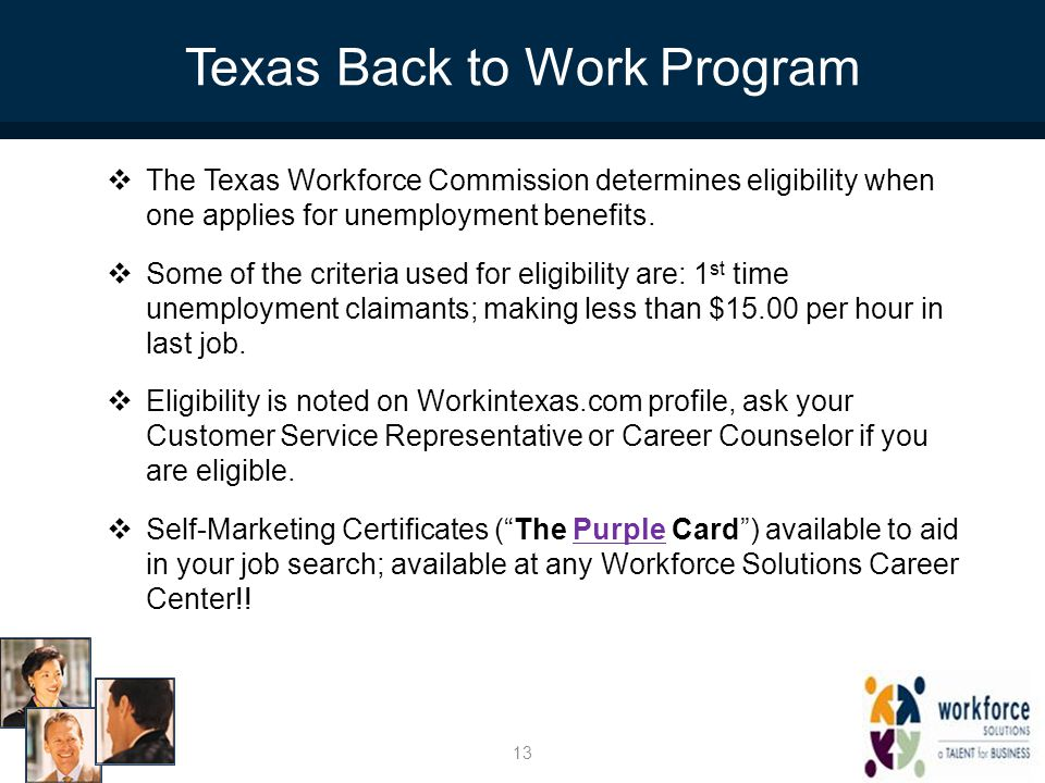 Texas Back to Work Program  The Texas Workforce Commission determines eligibility when one applies for unemployment benefits.