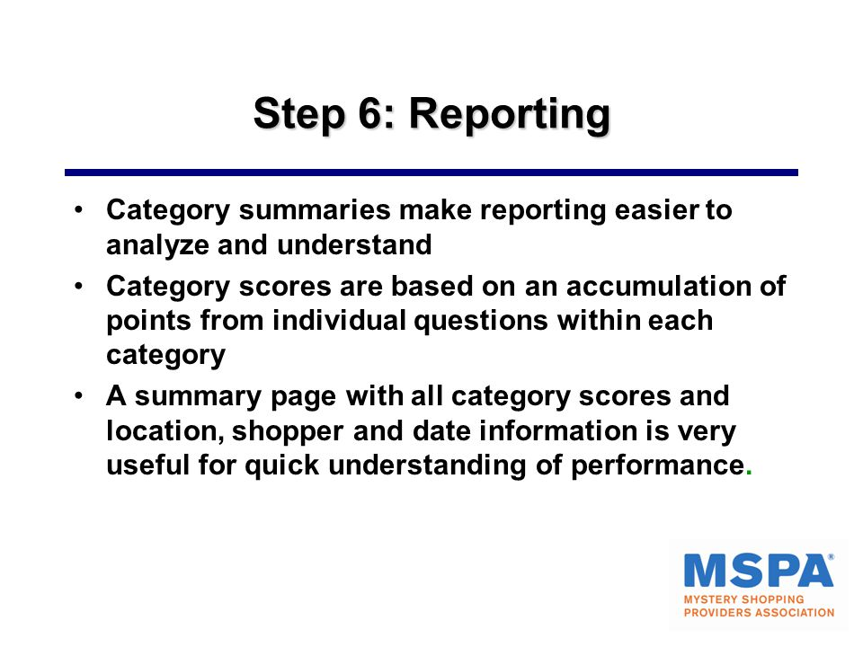 Step 6: Reporting Category summaries make reporting easier to analyze and understand Category scores are based on an accumulation of points from indiv