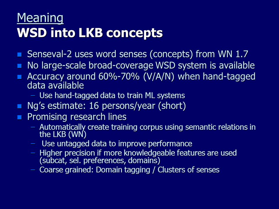 Meaning WSD into LKB concepts n Senseval-2 uses word senses (concepts) from WN 1.7 n No large-scale broad-coverage WSD system is available n Accuracy