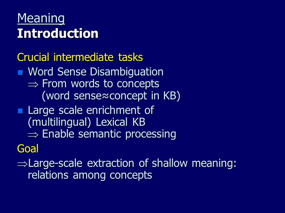 Meaning Introduction Crucial intermediate tasks n Word Sense Disambiguation  From words to concepts (word sense≈concept in KB) n Large scale enrichme