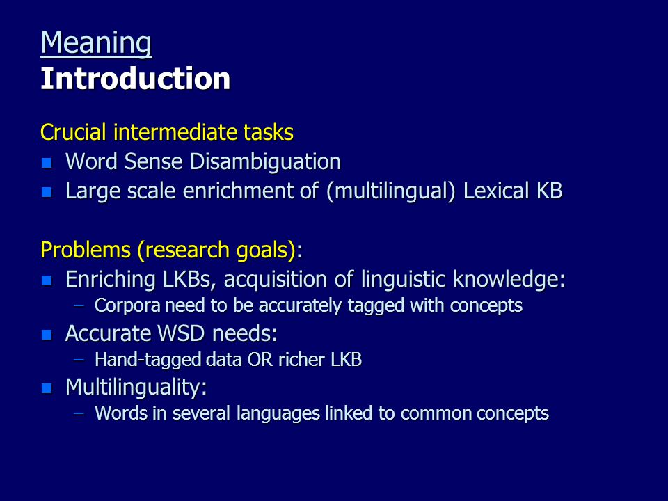 Meaning Introduction Crucial intermediate tasks n Word Sense Disambiguation n Large scale enrichment of (multilingual) Lexical KB Problems (research g
