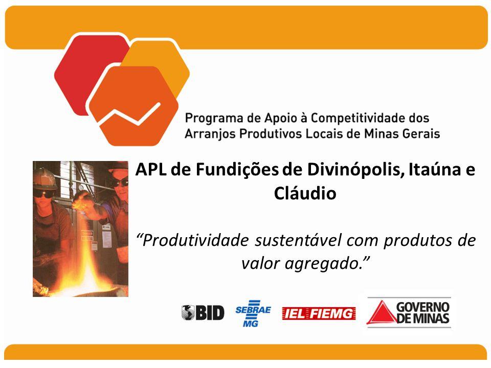 APL de Fundições de Divinópolis, Itaúna e Cláudio Produtividade sustentável com produtos de valor agregado.