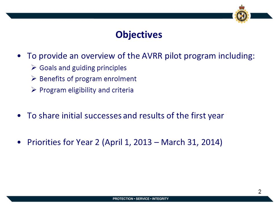Objectives To provide an overview of the AVRR pilot program including:  Goals and guiding principles  Benefits of program enrolment  Program eligibility and criteria To share initial successes and results of the first year Priorities for Year 2 (April 1, 2013 – March 31, 2014) 2