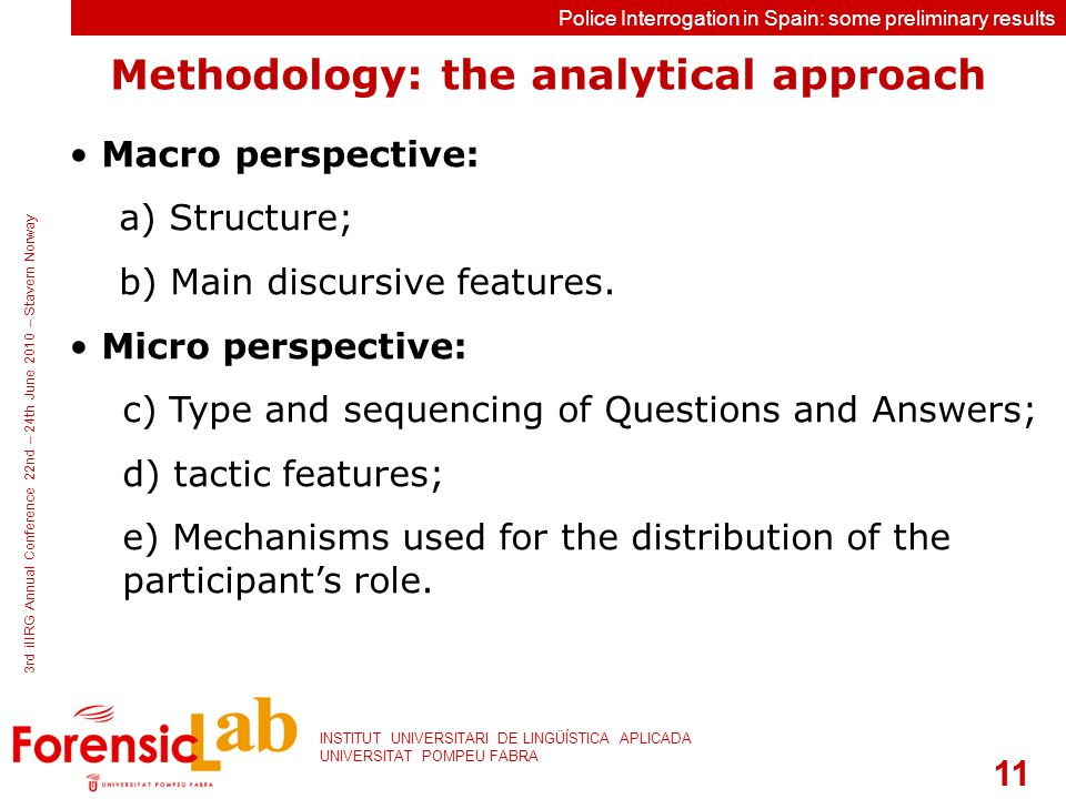 11 INSTITUT UNIVERSITARI DE LINGÜÍSTICA APLICADA UNIVERSITAT POMPEU FABRA 3rd iIIRG Annual Conference 22nd – 24th June 2010 – Stavern Norway Police Interrogation in Spain: some preliminary results Macro perspective: a) Structure; b) Main discursive features.