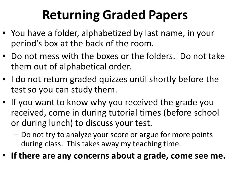 Returning Graded Papers You have a folder, alphabetized by last name, in your period's box at the back of the room.