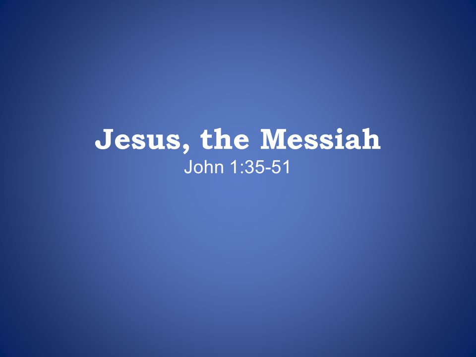 What Do We See About Jesus, the Messiah.Jesus is the Lamb of God (1:29, 36).