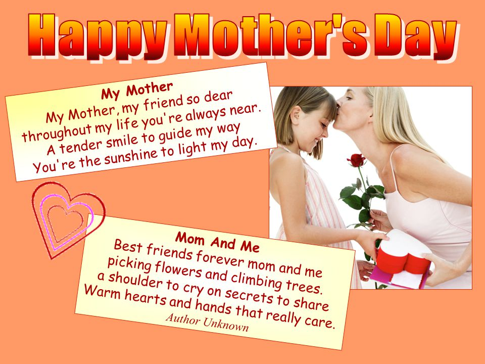 My Mother My Mother, my friend so dear throughout my life you re always near.