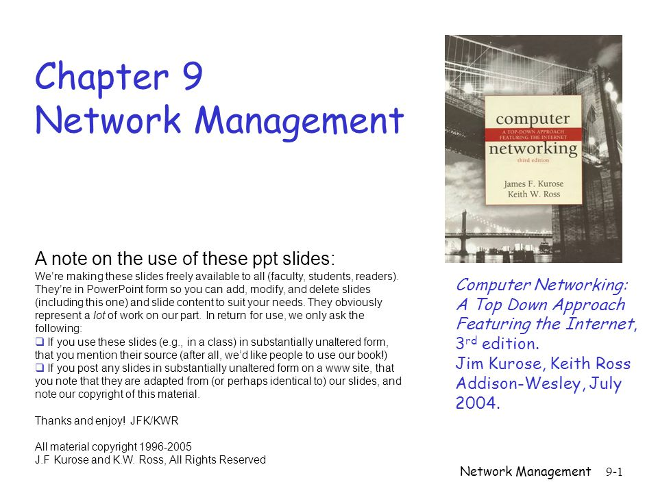 Network Management9-1 Chapter 9 Network Management Computer Networking: A Top Down Approach Featuring the Internet, 3 rd edition.