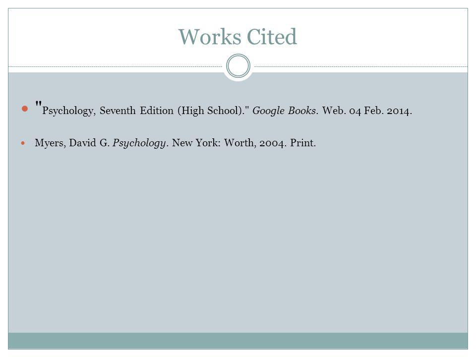 Works Cited Psychology, Seventh Edition (High School). Google Books.