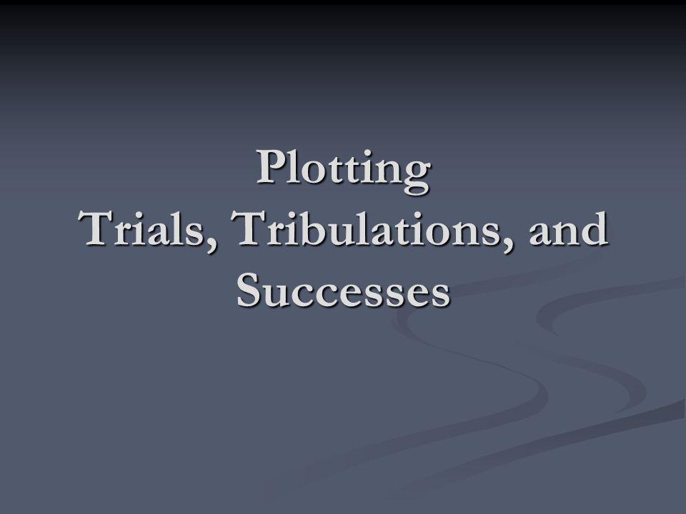 Plotting Trials, Tribulations, and Successes