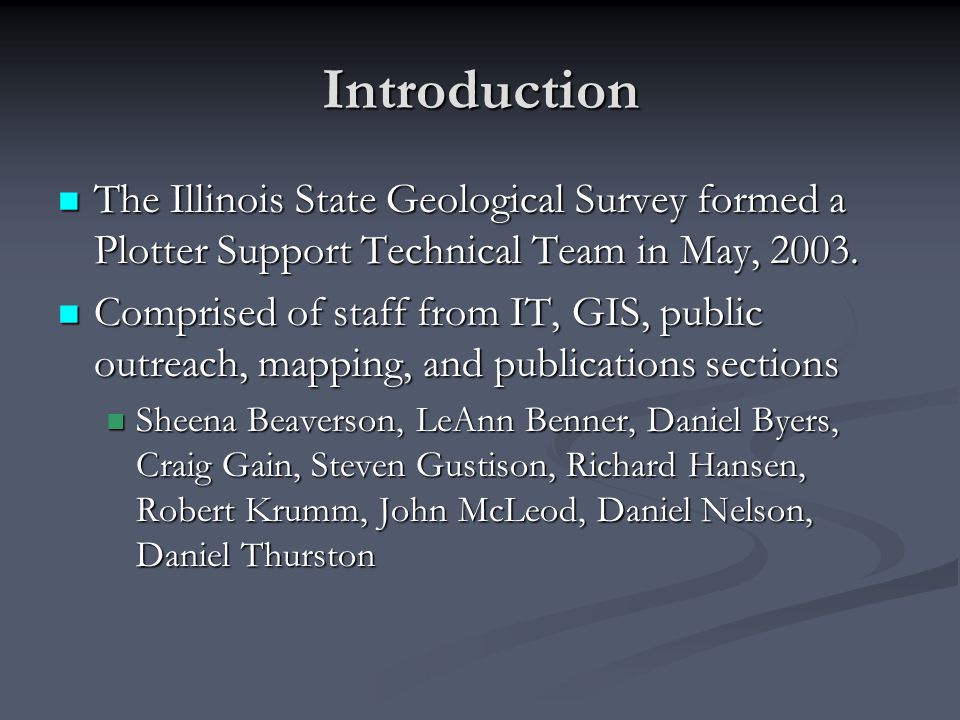 Introduction The Illinois State Geological Survey formed a Plotter Support Technical Team in May, 2003.