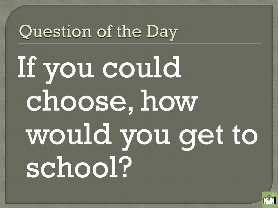 If you could choose, how would you get to school