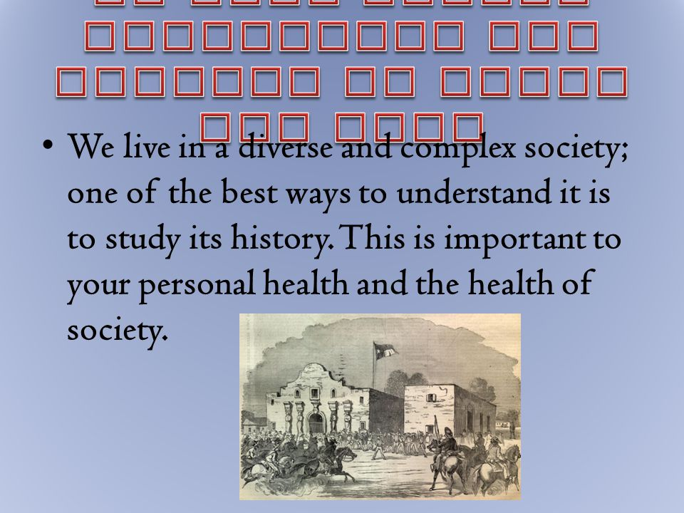 We live in a diverse and complex society; one of the best ways to understand it is to study its history.