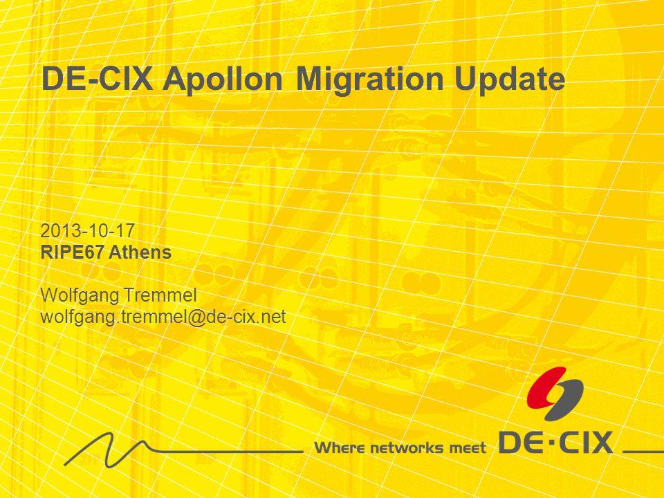 2013-10-17 RIPE67 Athens Wolfgang Tremmel wolfgang.tremmel@de-cix.net DE-CIX Apollon Migration Update