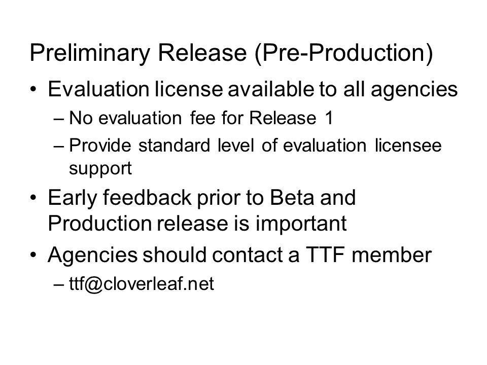 Preliminary Release (Pre-Production) Evaluation license available to all agencies –No evaluation fee for Release 1 –Provide standard level of evaluati