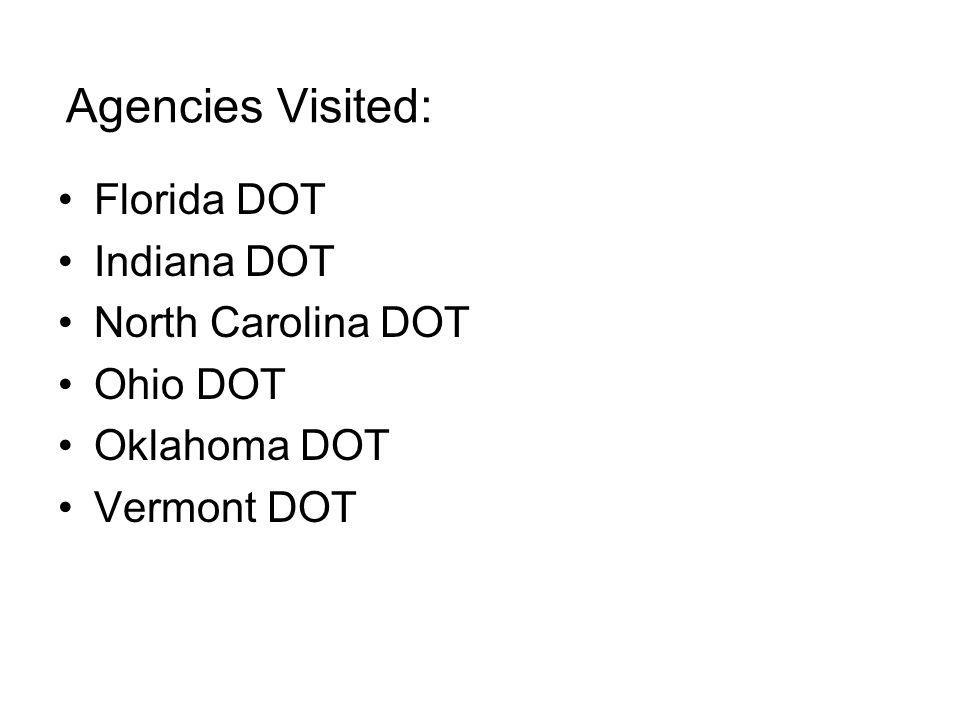Agencies Visited: Florida DOT Indiana DOT North Carolina DOT Ohio DOT Oklahoma DOT Vermont DOT