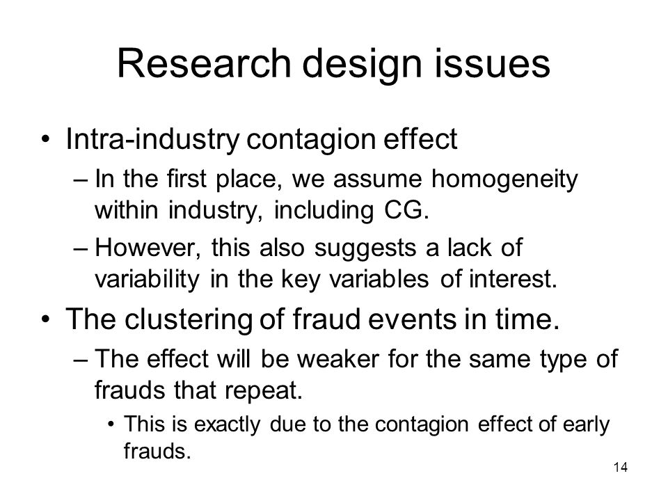 14 Research design issues Intra-industry contagion effect –In the first place, we assume homogeneity within industry, including CG.