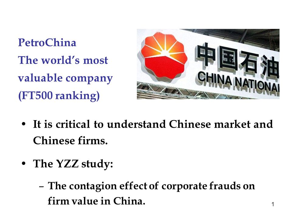 1 PetroChina The world's most valuable company (FT500 ranking) It is critical to understand Chinese market and Chinese firms.