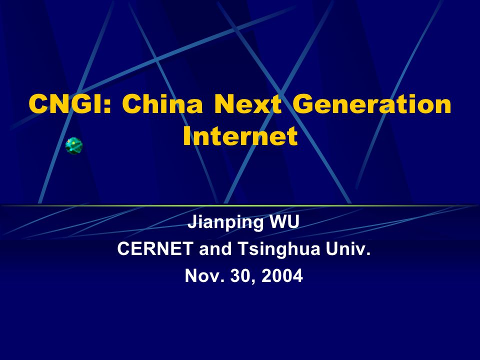 CNGI: China Next Generation Internet Jianping WU CERNET and Tsinghua Univ. Nov. 30, 2004