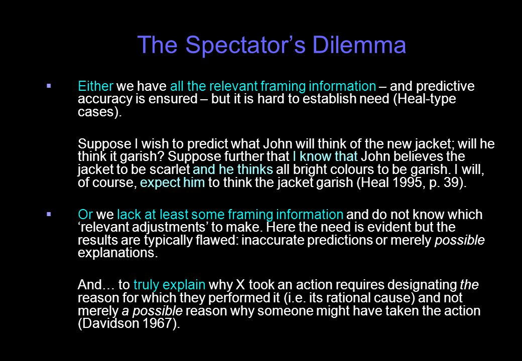 The Spectator's Dilemma   Either we have all the relevant framing information – and predictive accuracy is ensured – but it is hard to establish need (Heal-type cases).