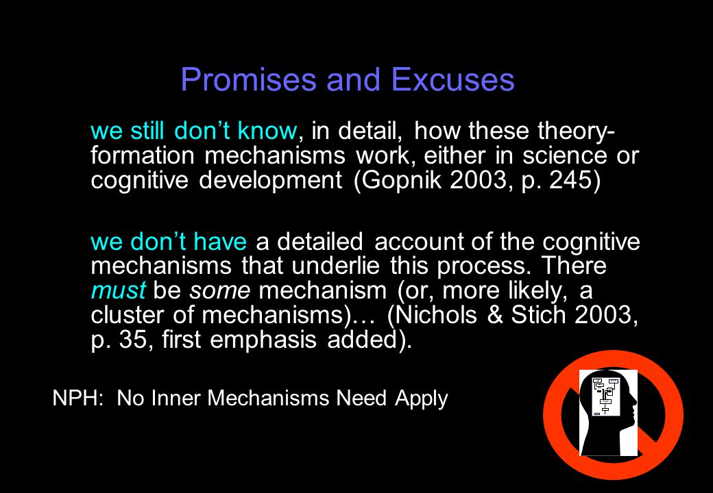 Promises and Excuses we still don't know, in detail, how these theory- formation mechanisms work, either in science or cognitive development (Gopnik 2003, p.