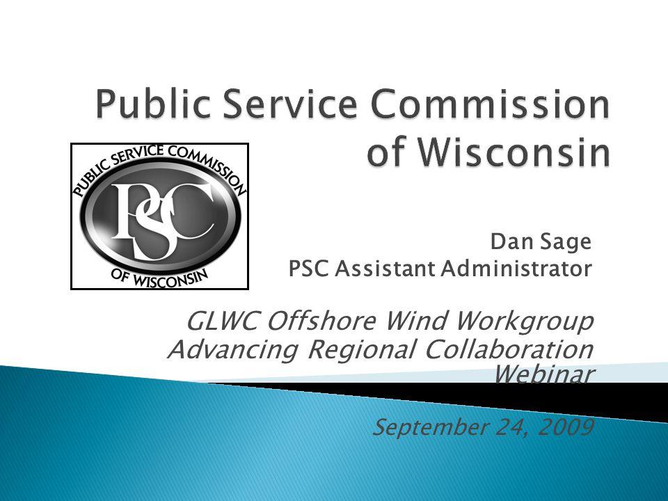Dan Sage PSC Assistant Administrator GLWC Offshore Wind Workgroup Advancing Regional Collaboration Webinar September 24, 2009