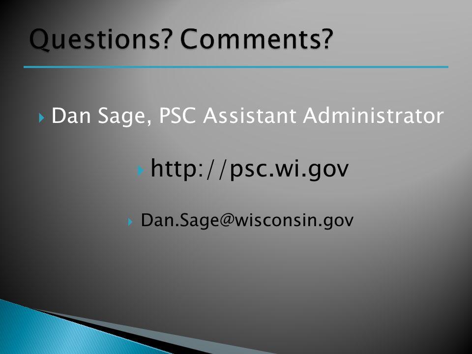  Dan Sage, PSC Assistant Administrator  http://psc.wi.gov  Dan.Sage@wisconsin.gov