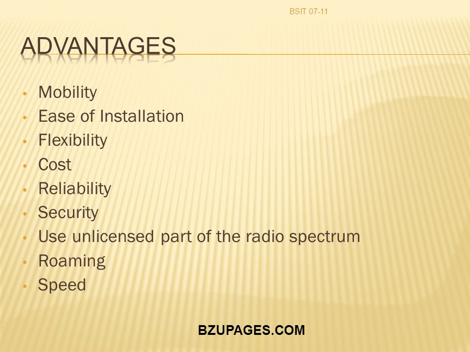 BZUPAGES.COM Mobility Ease of Installation Flexibility Cost Reliability Security Use unlicensed part of the radio spectrum Roaming Speed BSIT 07-11